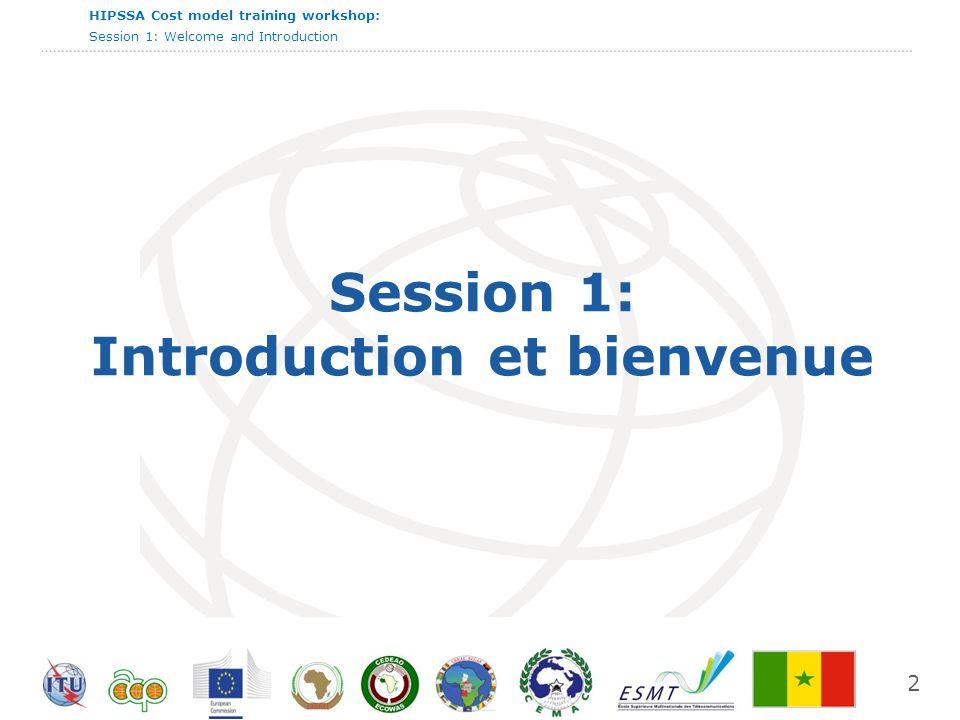 HIPSSA Cost model training workshop: Session 1: Welcome and Introduction Projet ITU-EC pour l harmonisation des politiques en matière de TIC dans les pays ACP L UIT et la Commission européenne sont engagés à apporter un soutien pour la mise en place de politiques harmonisées pour le marché des TIC dans les états ACP Le projet est lancé en Décembre 2008 une composante du programme (ACP-ICT) «ACP-Information and Communication Technologies dans le cadre du 9ème Fonds européen de développement trois sous-projets régionaux répondant aux besoins spécifiques de chaque région HIPCAR (Caribbean) ICB4PIS (Pacific Island States) HIPSSA (Sub-Saharan Africa) 3
