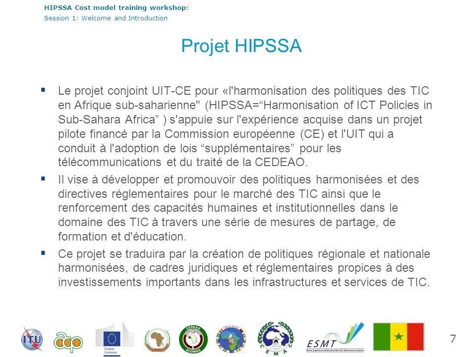 HIPSSA Cost model training workshop: Session 1: Welcome and Introduction Le projet conjoint UIT-CE pour «l'harmonisation des politiques des TIC en Afr