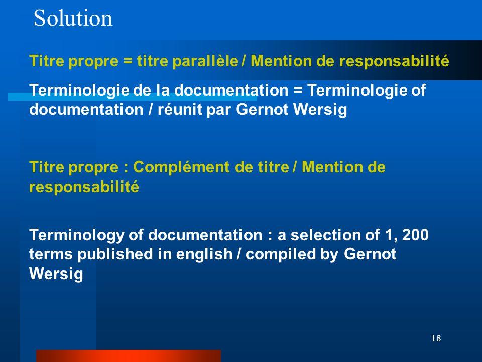 18 Titre propre = titre parallèle / Mention de responsabilité Terminologie de la documentation = Terminologie of documentation / réunit par Gernot Wer