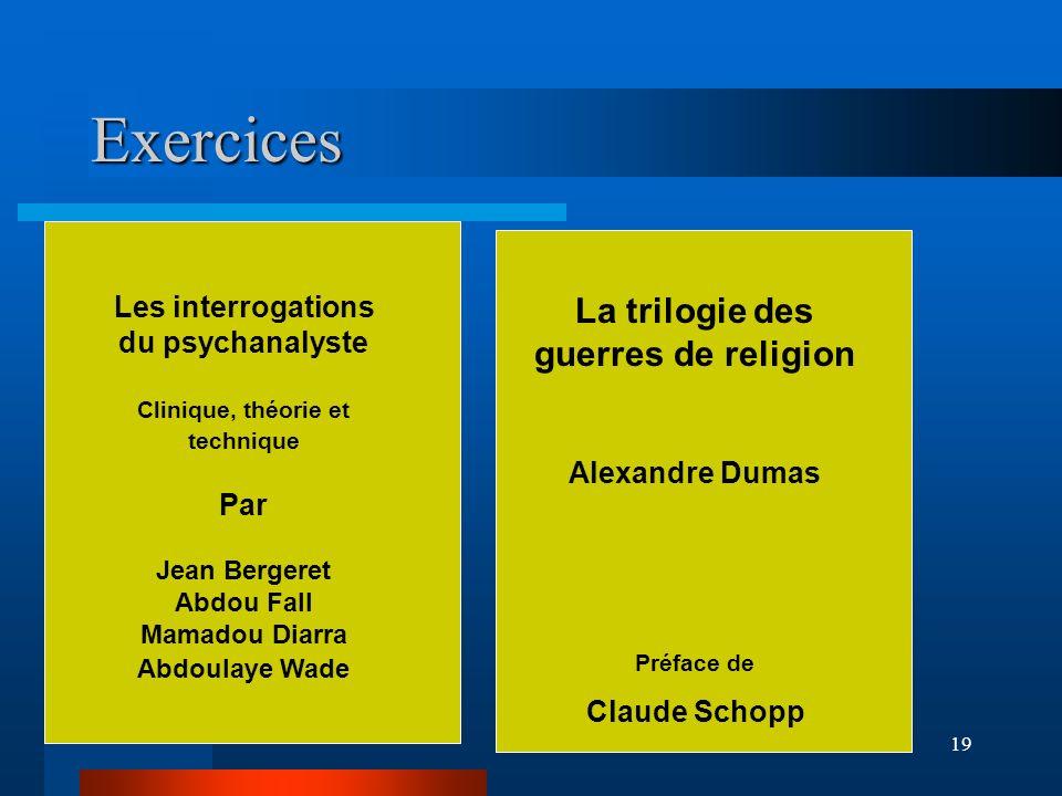 19 Exercices Les interrogations du psychanalyste Clinique, théorie et technique Par Jean Bergeret Abdou Fall Mamadou Diarra Abdoulaye Wade La trilogie