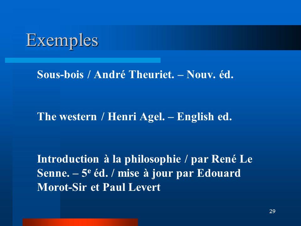 29 Exemples Sous-bois / André Theuriet. – Nouv. éd. The western / Henri Agel. – English ed. Introduction à la philosophie / par René Le Senne. – 5 e é