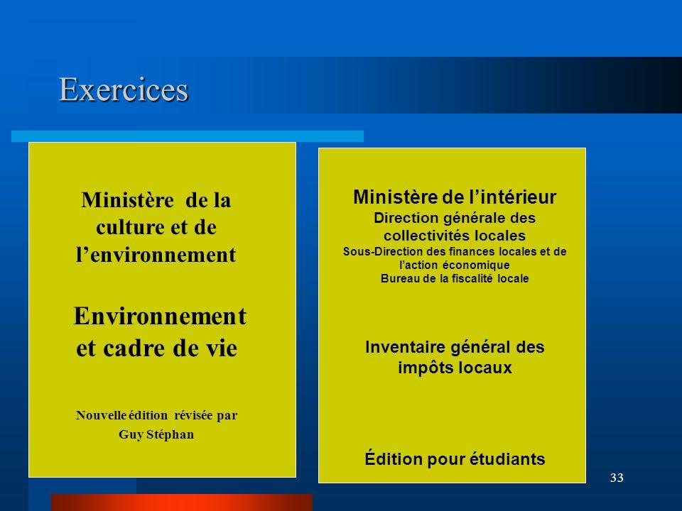 33 Exercices Ministère de la culture et de lenvironnement Environnement et cadre de vie Nouvelle édition révisée par Guy Stéphan Ministère de lintérie