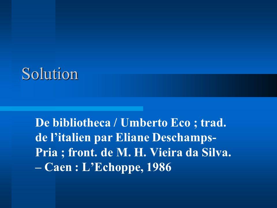 De bibliotheca / Umberto Eco ; trad. de litalien par Eliane Deschamps- Pria ; front. de M. H. Vieira da Silva. – Caen : LEchoppe, 1986 Solution