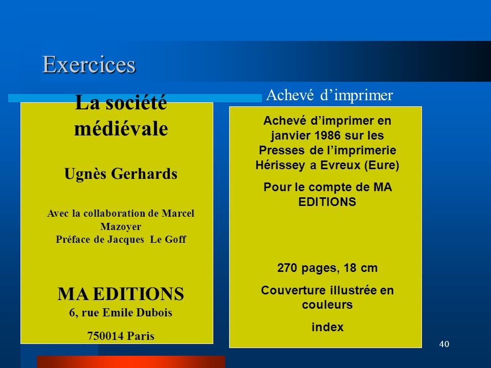 40 Exercices La société médiévale Ugnès Gerhards Avec la collaboration de Marcel Mazoyer Préface de Jacques Le Goff MA EDITIONS 6, rue Emile Dubois 75