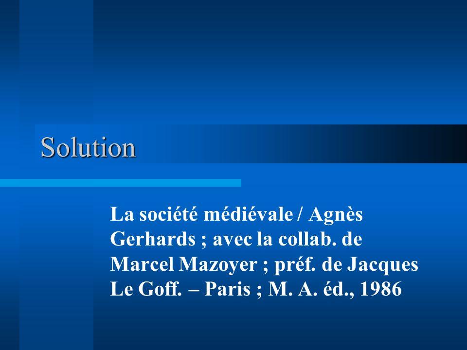 Solution La société médiévale / Agnès Gerhards ; avec la collab. de Marcel Mazoyer ; préf. de Jacques Le Goff. – Paris ; M. A. éd., 1986