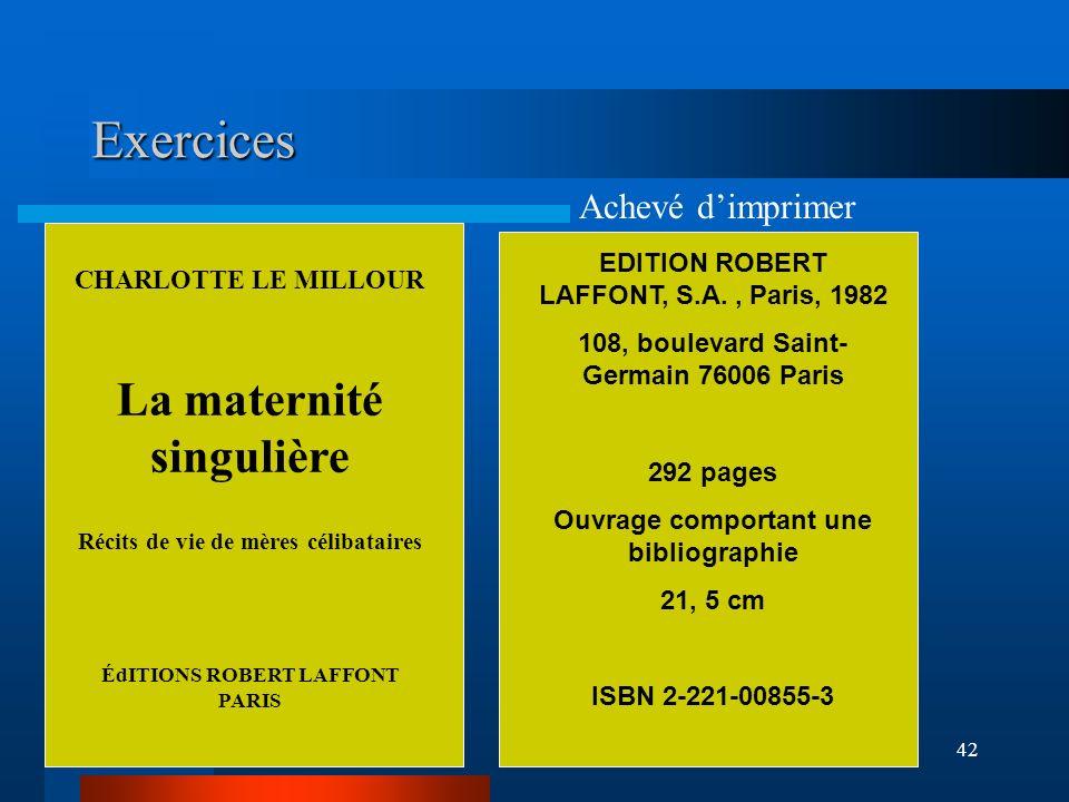 42 Exercices CHARLOTTE LE MILLOUR La maternité singulière Récits de vie de mères célibataires ÉdITIONS ROBERT LAFFONT PARIS EDITION ROBERT LAFFONT, S.