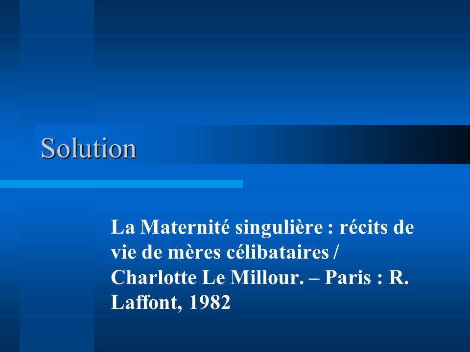 Solution La Maternité singulière : récits de vie de mères célibataires / Charlotte Le Millour. – Paris : R. Laffont, 1982