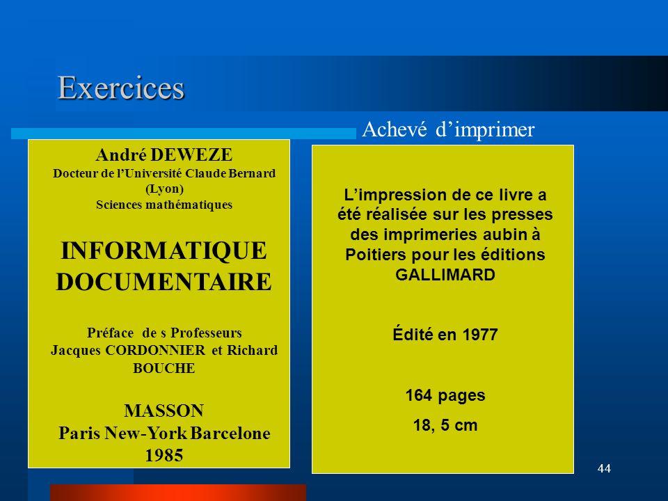 44 Exercices André DEWEZE Docteur de lUniversité Claude Bernard (Lyon) Sciences mathématiques INFORMATIQUE DOCUMENTAIRE Préface de s Professeurs Jacqu