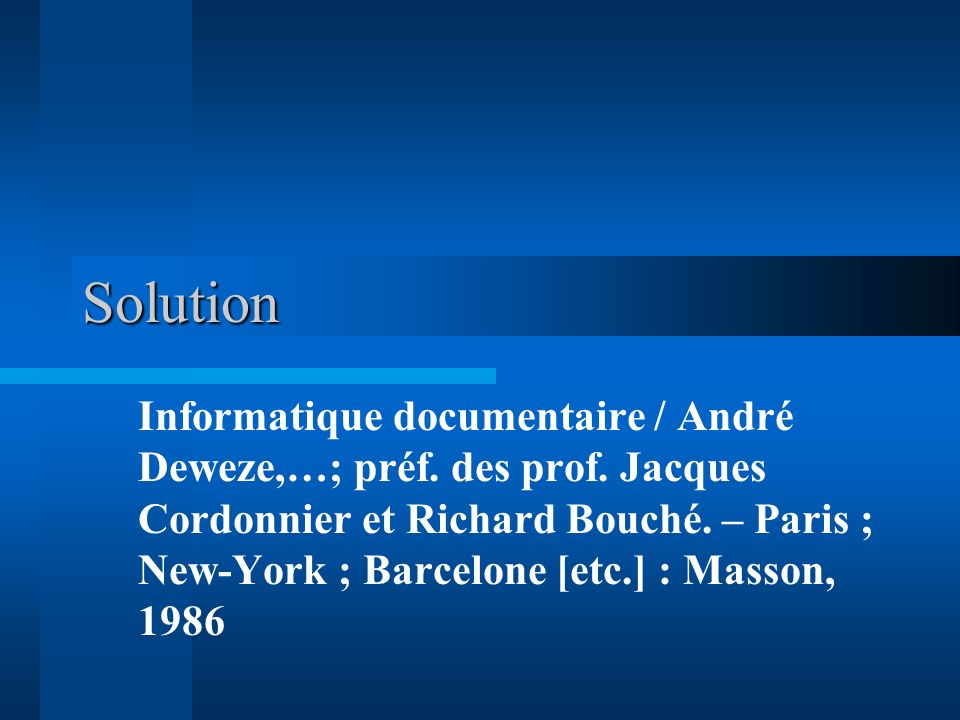 Solution Informatique documentaire / André Deweze,…; préf. des prof. Jacques Cordonnier et Richard Bouché. – Paris ; New-York ; Barcelone [etc.] : Mas