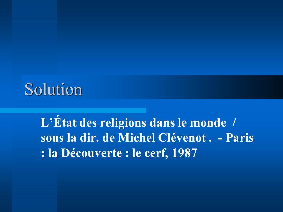 Solution LÉtat des religions dans le monde / sous la dir. de Michel Clévenot. - Paris : la Découverte : le cerf, 1987