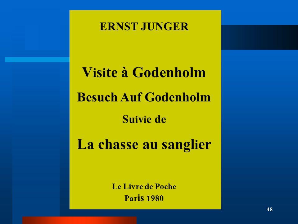 48 ERNST JUNGER V i s i te à Godenholm Besuch Auf Godenholm Su i v i e de La chasse au sangl i er Le Livre de Poche Par is 1980