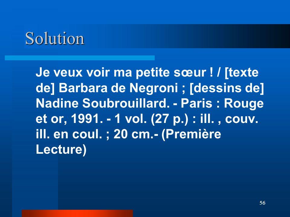 56 Solution Je veux voir ma petite sœur ! / [texte de] Barbara de Negroni ; [dessins de] Nadine Soubrouillard. - Paris : Rouge et or, 1991. - 1 vol. (