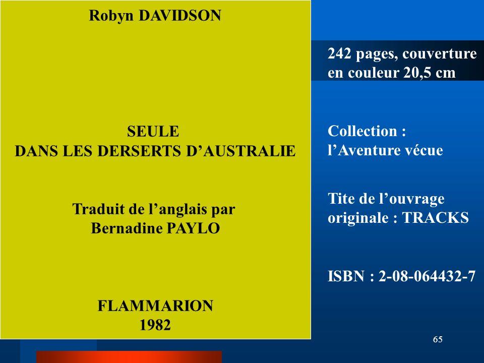 65 Robyn DAVIDSON SEULE DANS LES DERSERTS DAUSTRALIE Traduit de langlais par Bernadine PAYLO FLAMMARION 1982 242 pages, couverture en couleur 20,5 cm