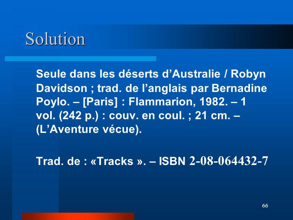 66 Solution Seule dans les déserts dAustralie / Robyn Davidson ; trad. de langlais par Bernadine Poylo. – [Paris] : Flammarion, 1982. – 1 vol. (242 p.