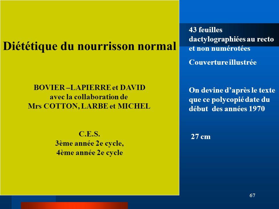 67 Diététique du nourrisson normal BOVIER –LAPIERRE et DAVID avec la collaboration de Mrs COTTON, LARBE et MICHEL C.E.S. 3ème année 2e cycle, 4ème ann
