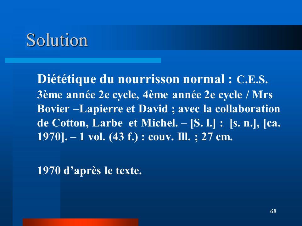 68 Solution Diététique du nourrisson normal : C.E.S. 3ème année 2e cycle, 4ème année 2e cycle / Mrs Bovier –Lapierre et David ; avec la collaboration
