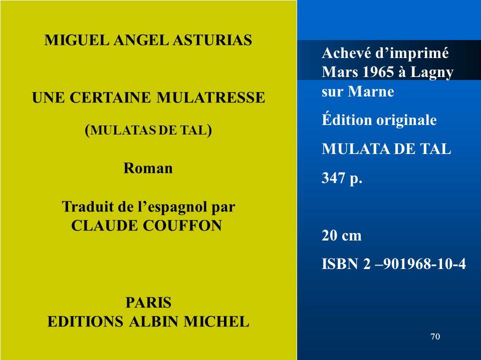 70 MIGUEL ANGEL ASTURIAS UNE CERTAINE MULATRESSE ( MULATAS DE TAL ) Roman Traduit de lespagnol par CLAUDE COUFFON PARIS EDITIONS ALBIN MICHEL Achevé d