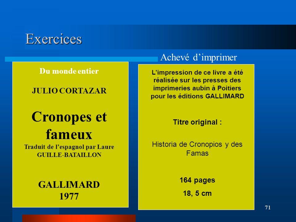 71 Exercices Du monde entier JULIO CORTAZAR Cronopes et fameux Traduit de lespagnol par Laure GUILLE-BATAILLON GALLIMARD 1977 Limpression de ce livre