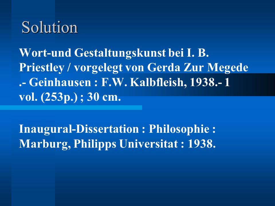 Solution Wort-und Gestaltungskunst bei I. B. Priestley / vorgelegt von Gerda Zur Megede.- Geinhausen : F.W. Kalbfleish, 1938.- 1 vol. (253p.) ; 30 cm.