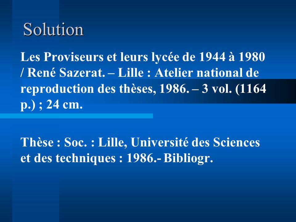 Solution Les Proviseurs et leurs lycée de 1944 à 1980 / René Sazerat. – Lille : Atelier national de reproduction des thèses, 1986. – 3 vol. (1164 p.)
