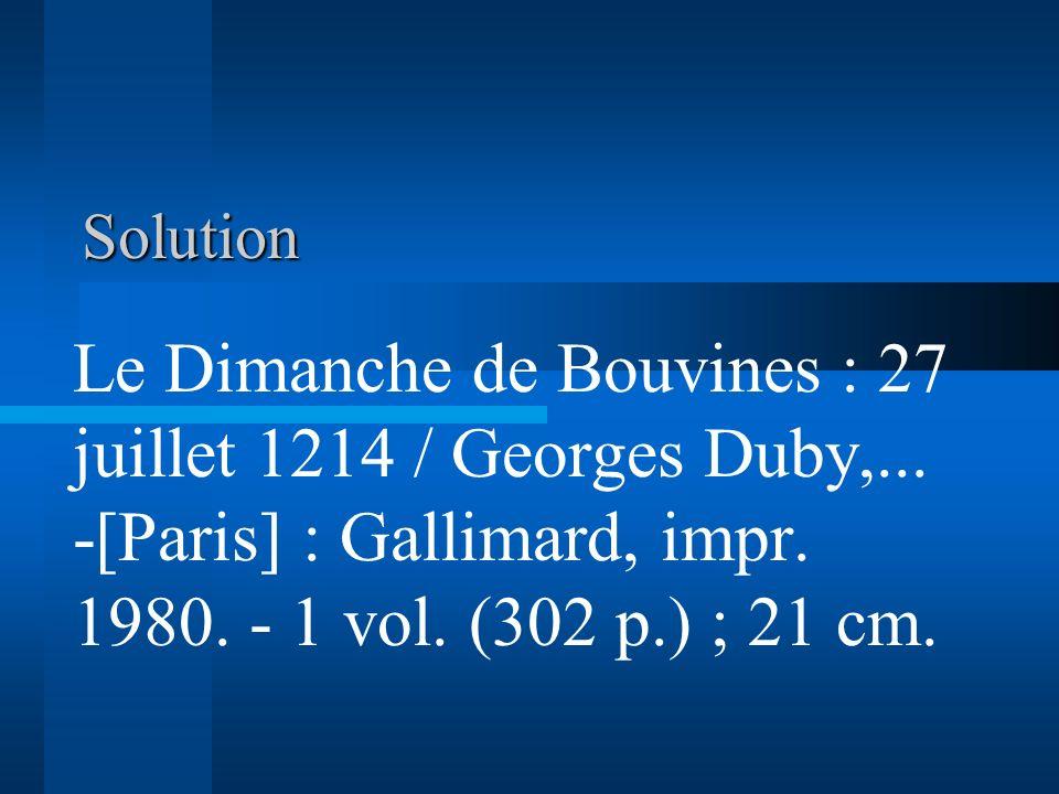 Solution Le Dimanche de Bouvines : 27 juillet 1214 / Georges Duby,... -[Paris] : Gallimard, impr. 1980. - 1 vol. (302 p.) ; 21 cm.