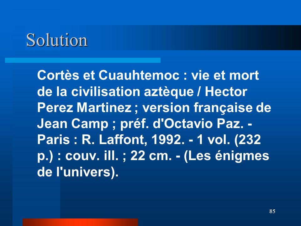 85 Solution Cortès et Cuauhtemoc : vie et mort de la civilisation aztèque / Hector Perez Martinez ; version française de Jean Camp ; préf. d'Octavio P