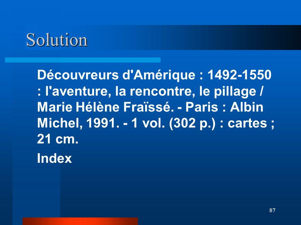 87 Solution Découvreurs d'Amérique : 1492-1550 : l'aventure, la rencontre, le pillage / Marie Hélène Fraïssé. - Paris : Albin Michel, 1991. - 1 vol. (