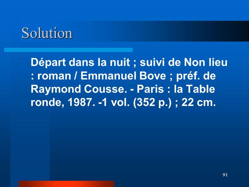 91 Solution Départ dans la nuit ; suivi de Non lieu : roman / Emmanuel Bove ; préf. de Raymond Cousse. - Paris : la Table ronde, 1987. -1 vol. (352 p.