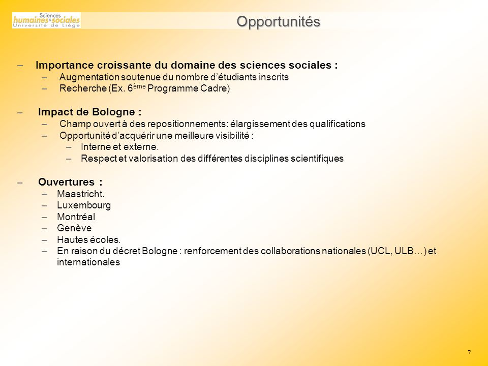 7 Opportunités –Importance croissante du domaine des sciences sociales : – Augmentation soutenue du nombre détudiants inscrits – Recherche (Ex.