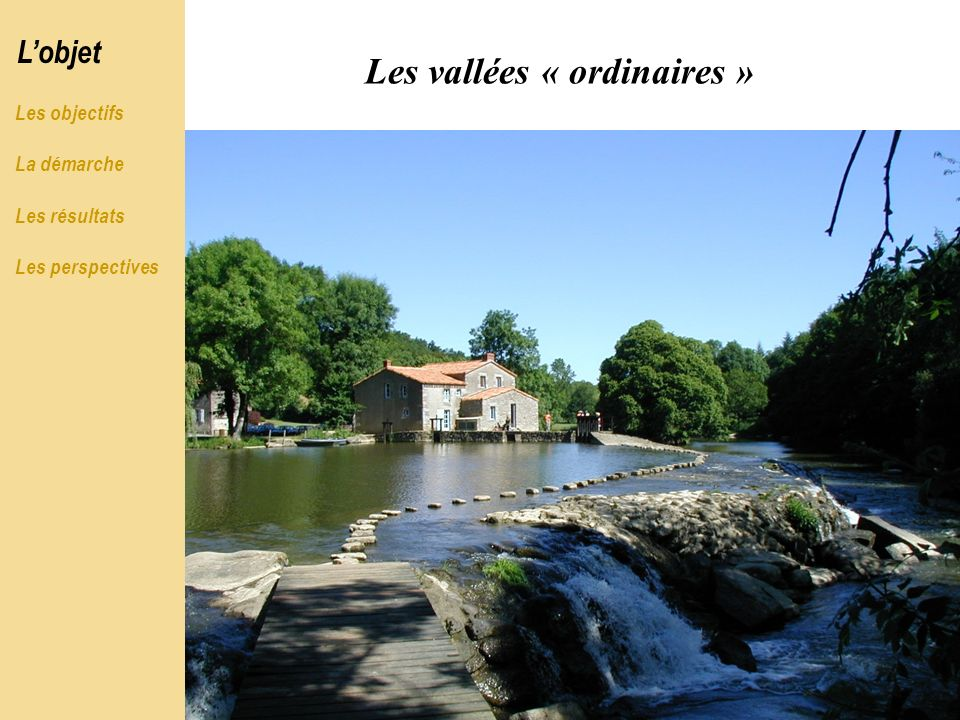 Les vallées « ordinaires » Un héritage commun : les structures paysagères Les marques de lancienne géographie de lénergie, de lindustrie, du commerce fluvial etc.