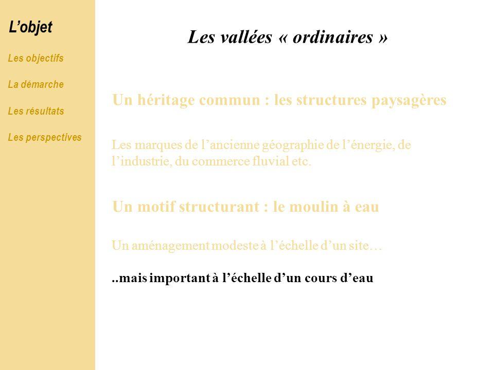 Les vallées « ordinaires » Un héritage commun : les structures paysagères Les marques de lancienne géographie de lénergie, de lindustrie, du commerce