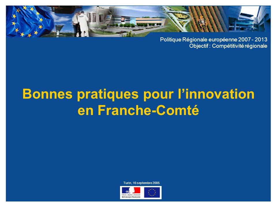 Politique Régionale européenne 2007 - 2013 Objectif : Compétitivité régionale Bonnes pratiques pour linnovation en Franche-Comté Turin, 16 septembre 2