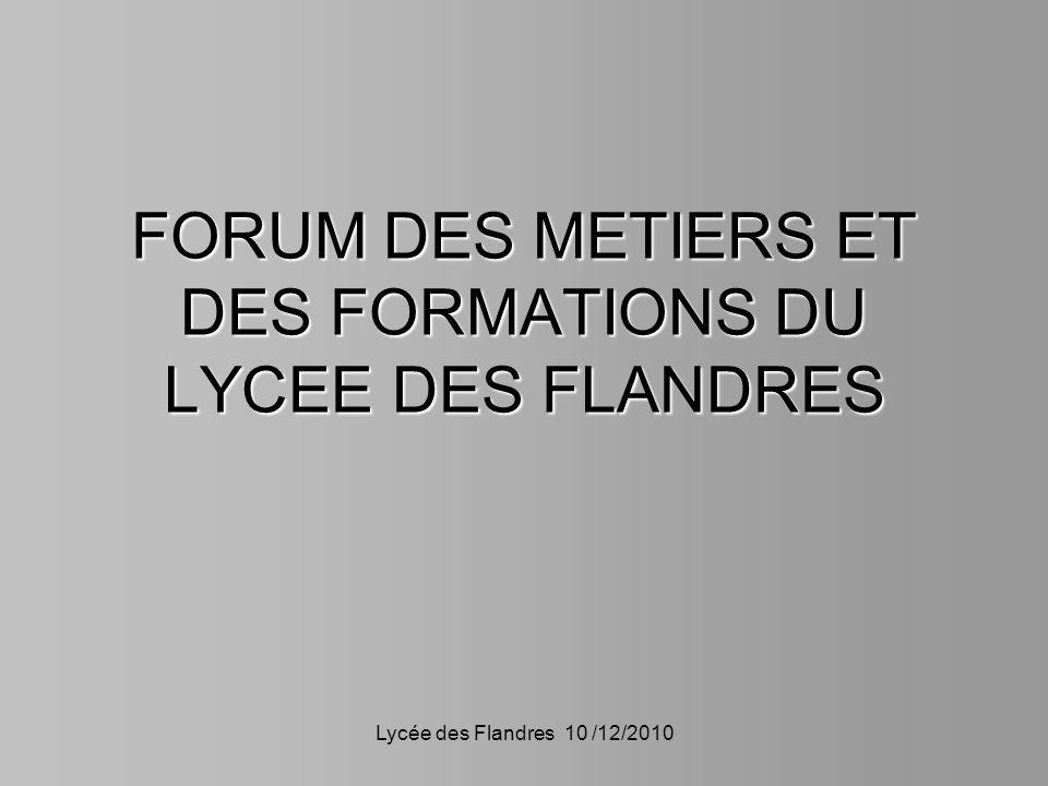 Lycée des Flandres 10 /12/2010 FORUM DES METIERS ET DES FORMATIONS DU LYCEE DES FLANDRES