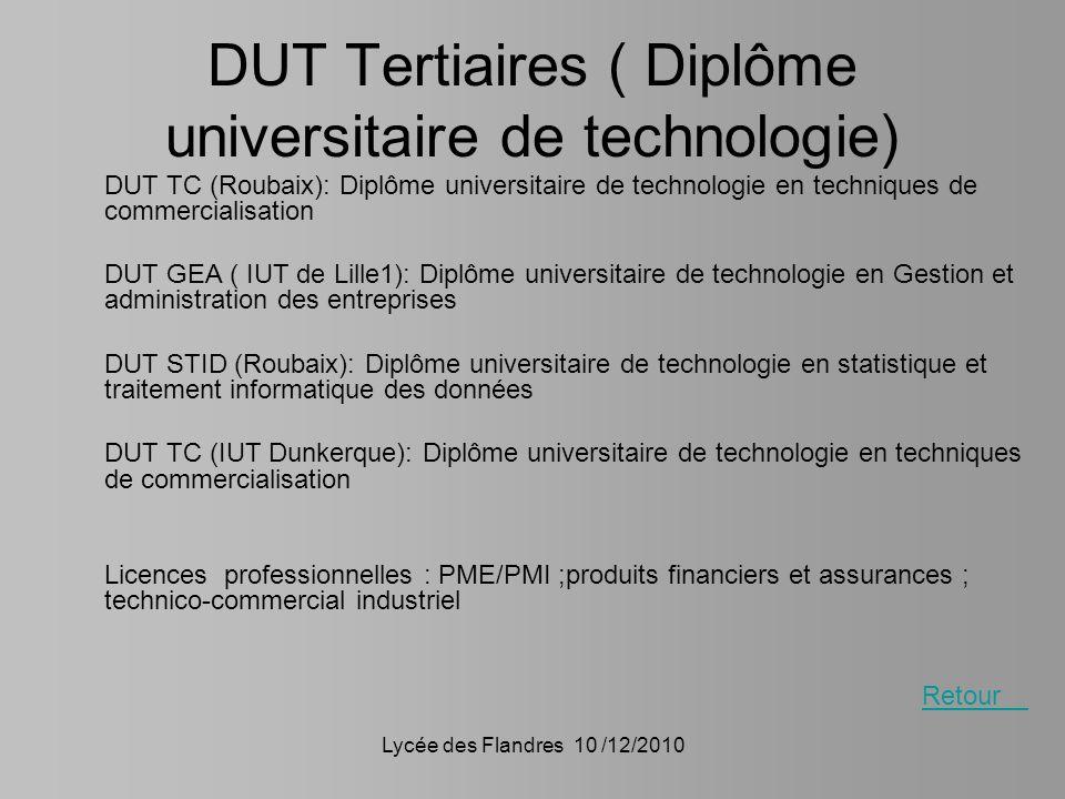 Lycée des Flandres 10 /12/2010 DUT Tertiaires ( Diplôme universitaire de technologie) DUT TC (Roubaix): Diplôme universitaire de technologie en techni