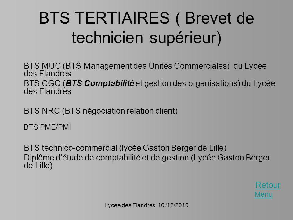 Lycée des Flandres 10 /12/2010 BTS TERTIAIRES ( Brevet de technicien supérieur) BTS MUC (BTS Management des Unités Commerciales) du Lycée des Flandres