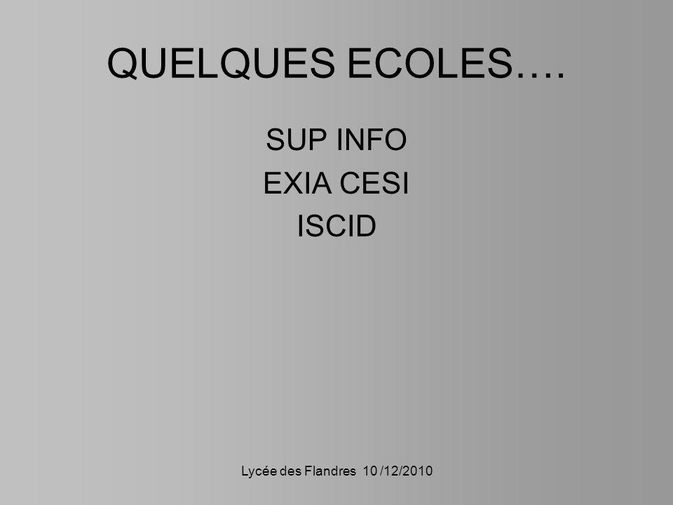 Lycée des Flandres 10 /12/2010 QUELQUES ECOLES…. SUP INFO EXIA CESI ISCID
