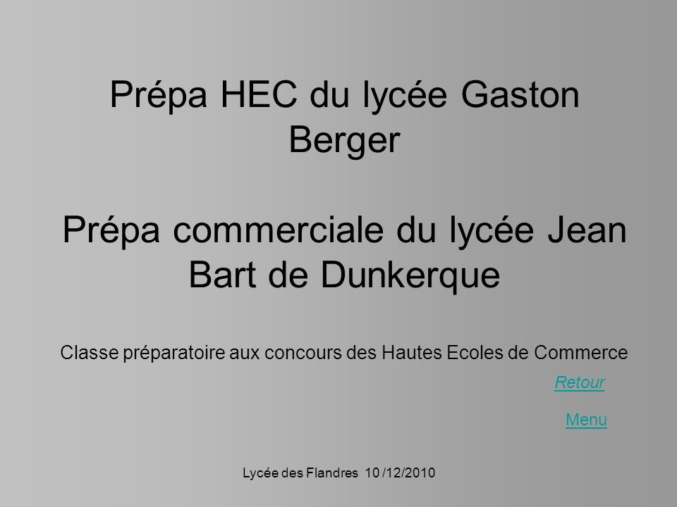 Lycée des Flandres 10 /12/2010 Prépa HEC du lycée Gaston Berger Prépa commerciale du lycée Jean Bart de Dunkerque Classe préparatoire aux concours des