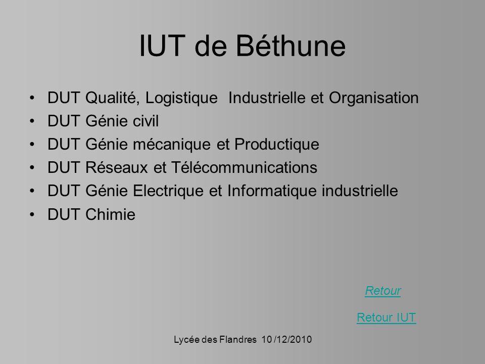 Lycée des Flandres 10 /12/2010 IUT de Béthune DUT Qualité, Logistique Industrielle et Organisation DUT Génie civil DUT Génie mécanique et Productique