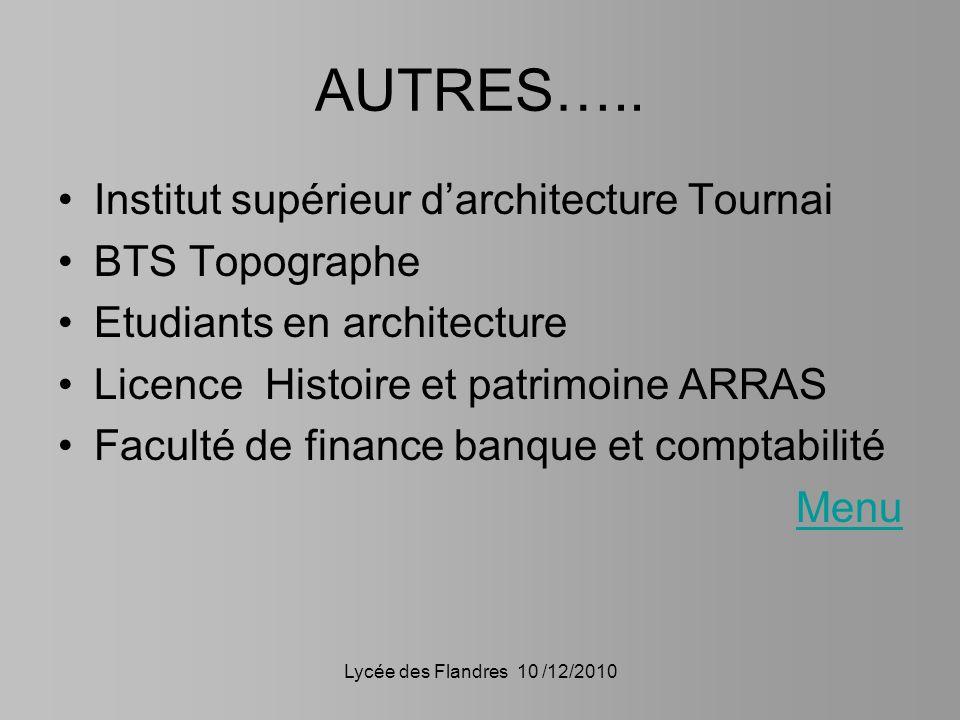 Lycée des Flandres 10 /12/2010 AUTRES….. Institut supérieur darchitecture Tournai BTS Topographe Etudiants en architecture Licence Histoire et patrimo