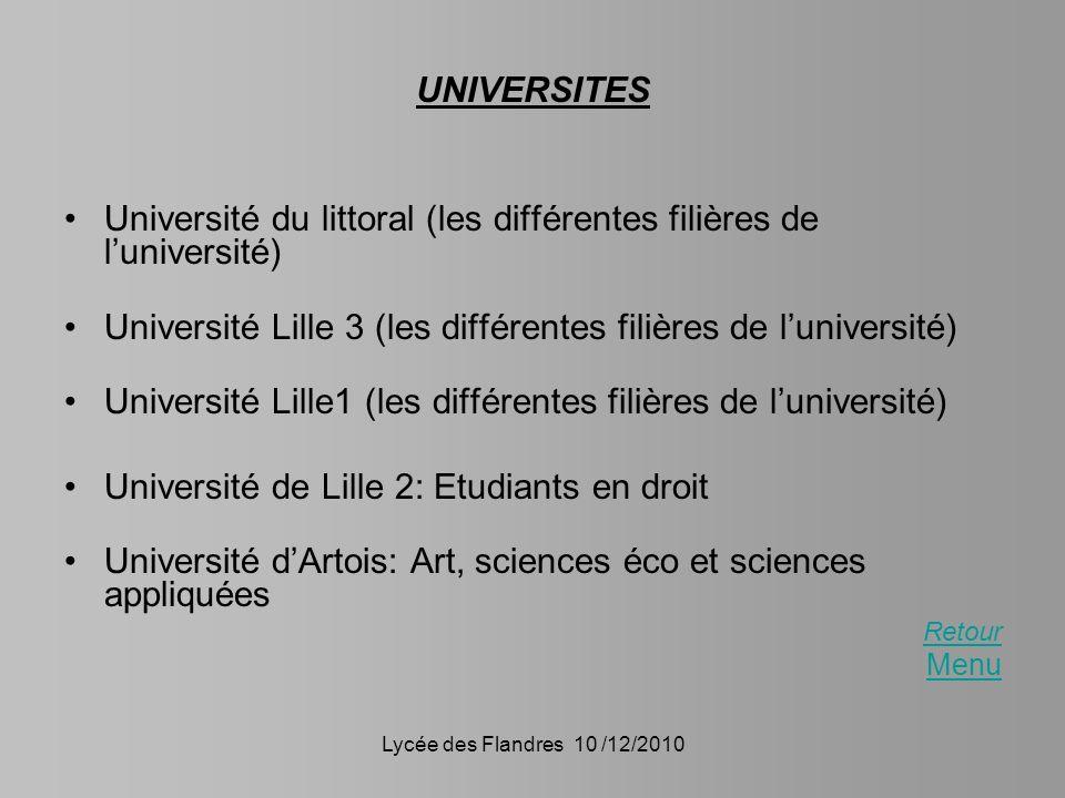Lycée des Flandres 10 /12/2010 UNIVERSITES Université du littoral (les différentes filières de luniversité) Université Lille 3 (les différentes filièr