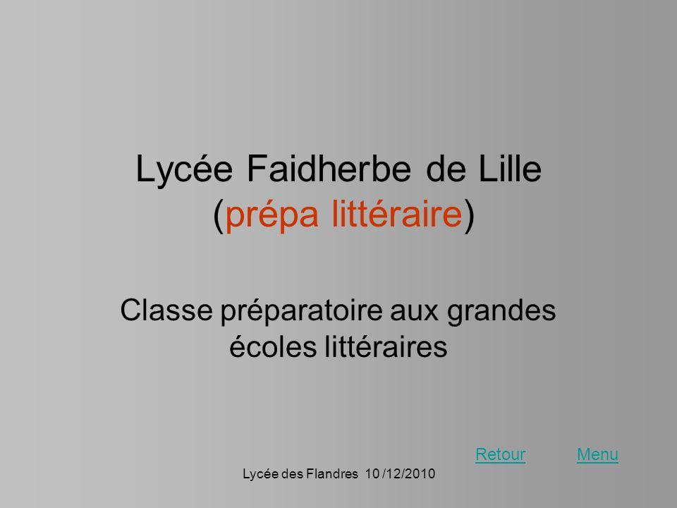 Lycée des Flandres 10 /12/2010 Lycée Faidherbe de Lille (prépa littéraire) Classe préparatoire aux grandes écoles littéraires RetourMenu