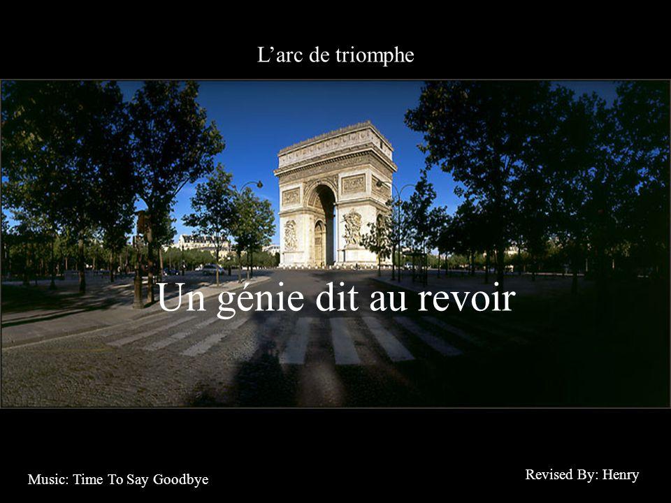 Larc de triomphe Un génie dit au revoir Revised By: Henry Music: Time To Say Goodbye