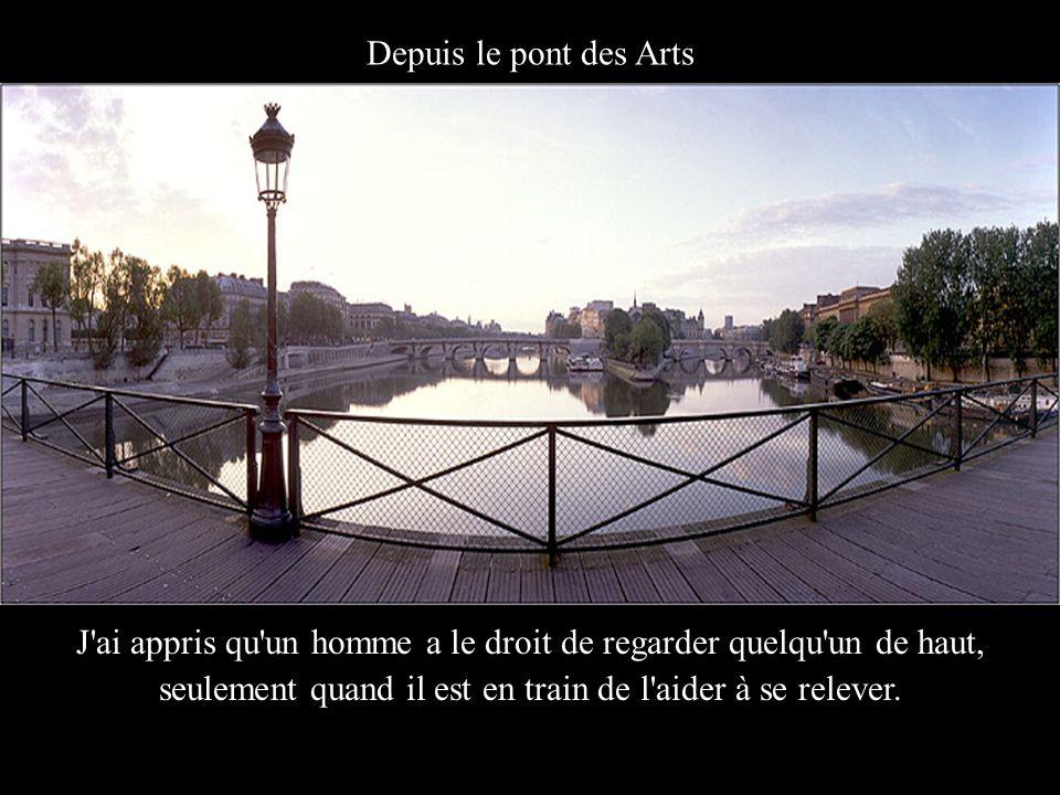 LInstitut de France et le Pont Neuf J'ai appris que quand un nouveau-né saisit le pouce de son père, il le prend pour toujours.