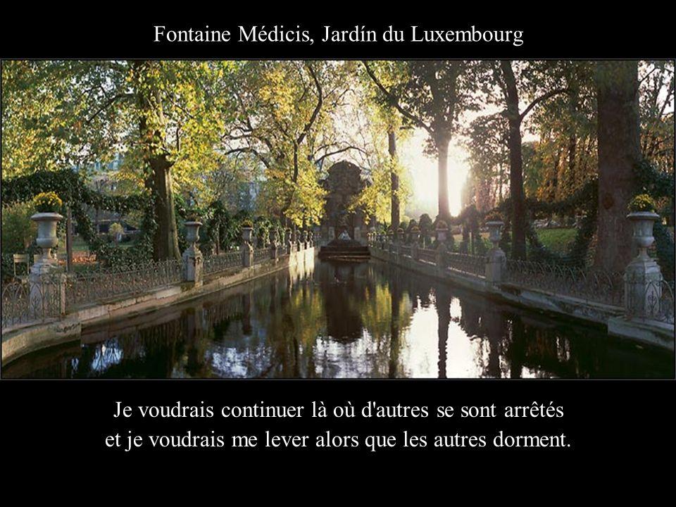 Fontaine Médicis, Jardín du Luxembourg Je voudrais continuer là où d autres se sont arrêtés et je voudrais me lever alors que les autres dorment.