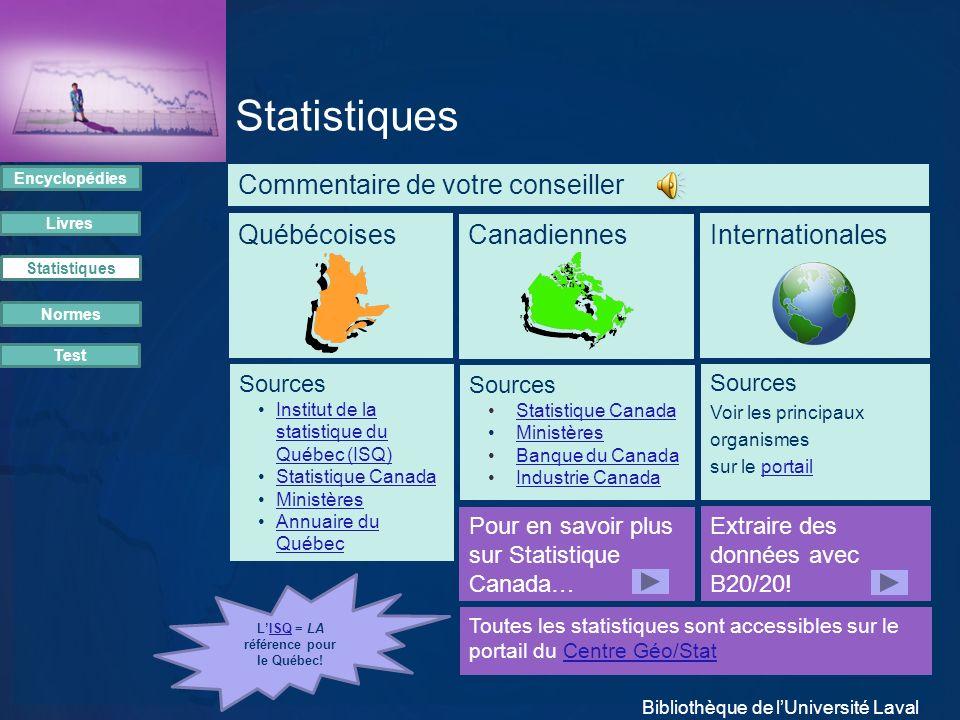 Statistiques Commentaire de votre conseiller Québécoises Canadiennes Encyclopédies Livres Statistiques Normes Test Internationales Sources Institut de