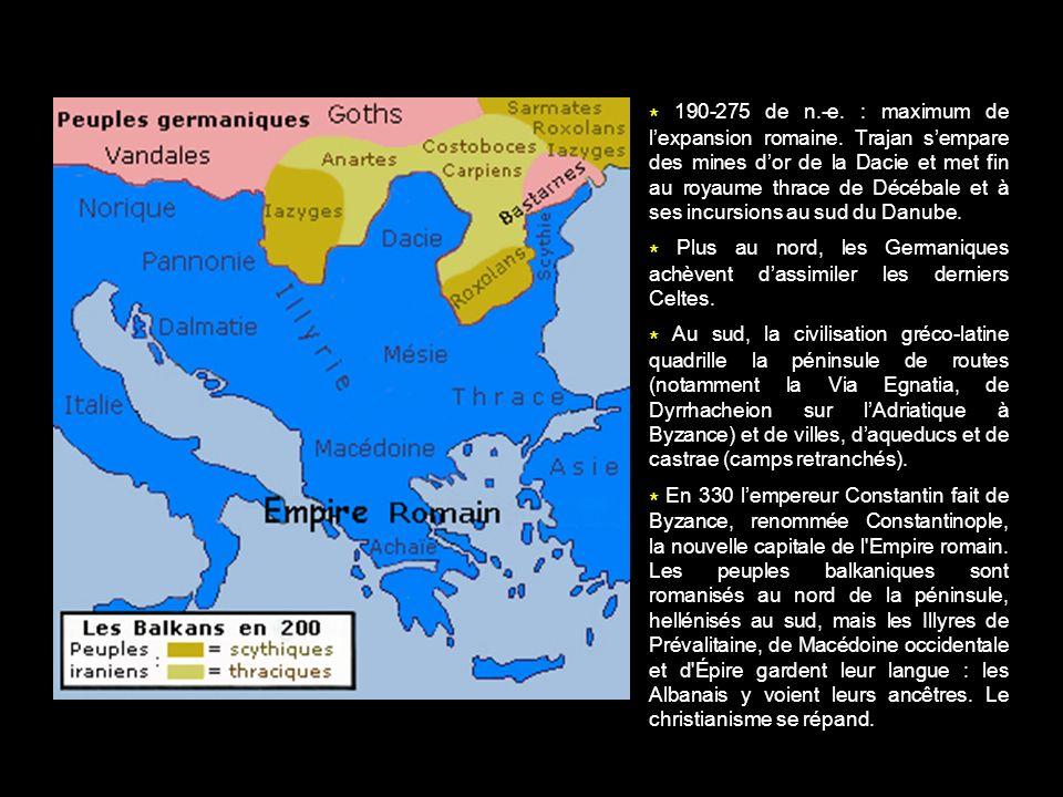 * 190-275 de n.-e. : maximum de lexpansion romaine. Trajan sempare des mines dor de la Dacie et met fin au royaume thrace de Décébale et à ses incursi