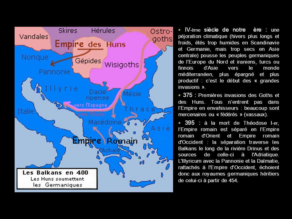* IV -ème siècle de notre ère : une péjoration climatique (hivers plus longs et froids, étés trop humides en Scandinavie et Germanie, mais trop secs e