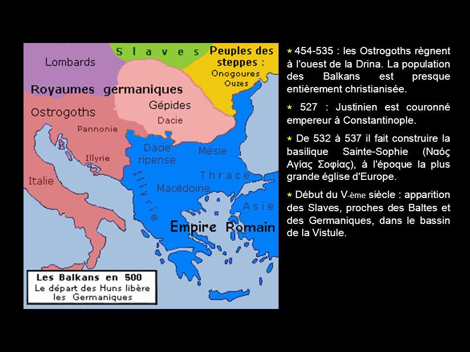 * 454-535 : les Ostrogoths règnent à l'ouest de la Drina. La population des Balkans est presque entièrement christianisée. * 527 : Justinien est couro