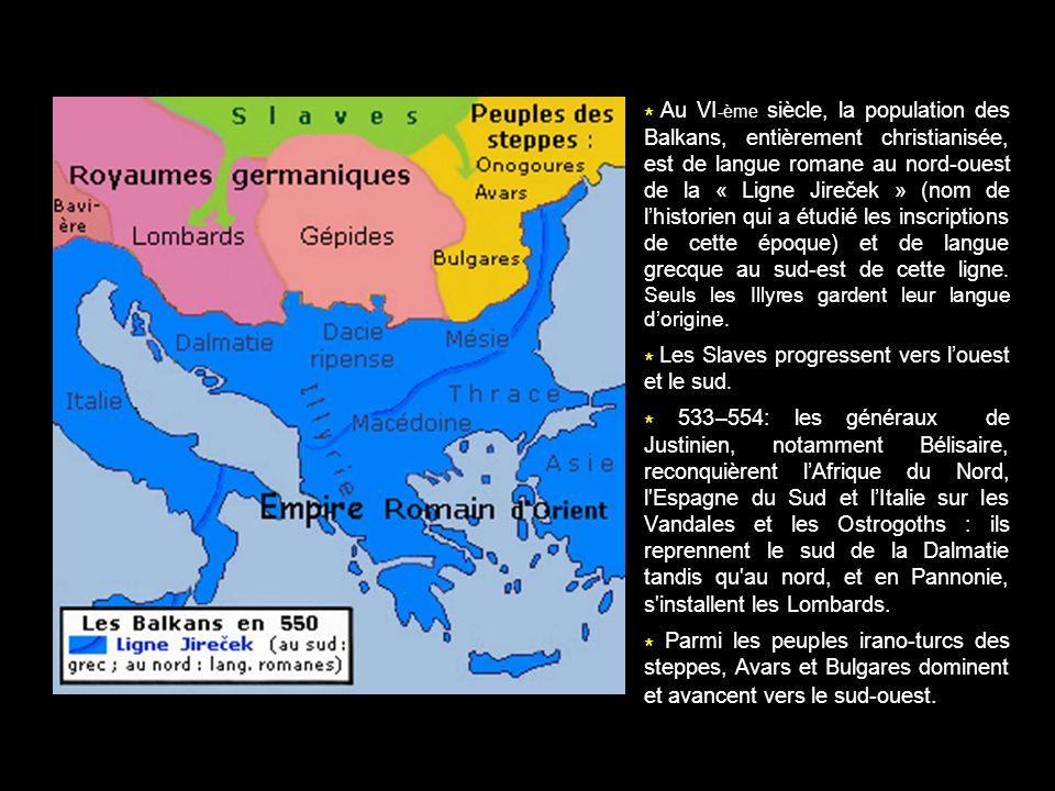 * Au VI -ème siècle, la population des Balkans, entièrement christianisée, est de langue romane au nord-ouest de la « Ligne Jireček » (nom de lhistori