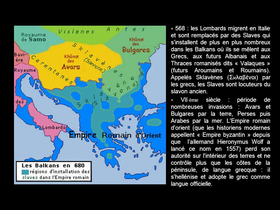 * 568 : les Lombards migrent en Italie et sont remplacés par des Slaves qui s'installent de plus en plus nombreux dans les Balkans où ils se mêlent au
